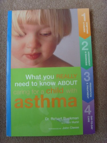 Caring for a Child With Asthma (What You Really Need to Know): Buckman, Robert