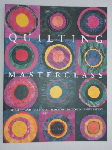 9781845731939: Quilting Masterclass - Inspirations and Techniques from the Experts