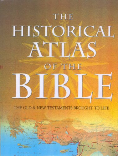9781845732035: The Historical Atlas of the Bible: The Old and New Testaments Brought to Life (Bible Studies)