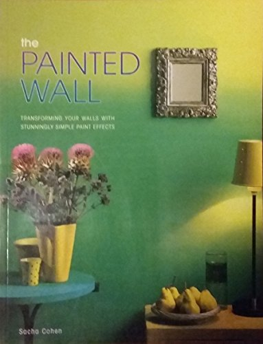 9781845732493: The Painted Wall: Transforming Your Walls With Stunninbly Simple Effects