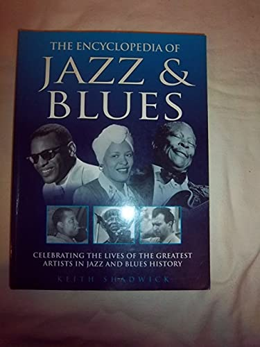 9781845733452: The Encyclopedia of Jazz & Blues (Celebrating the Lives of the Greatest Artists in Jazz and Blues History)