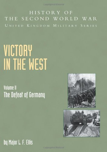 9781845740597: Victory In The West Volume Ii: The Defeat Of Germany: History Of The Second World War: United Kingdom Military Series: Official Campaign History: ... Series: Official Campaign History (v. II)
