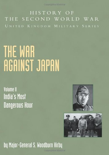 9781845740610: War Against Japan Volume Ii: India?S Most Dangerous Hour: History Of The Second World War: United Kingdom Military Series: Official Campaign History