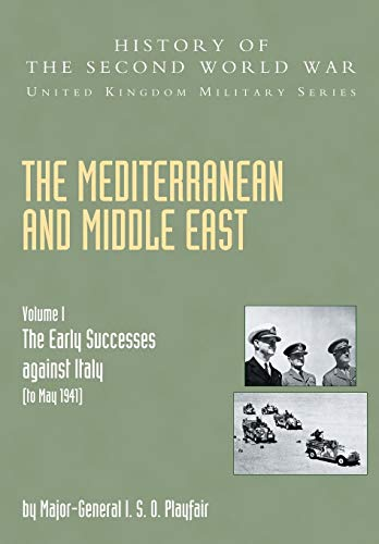 9781845740658: The Mediterranean and Middle East: Volume I The Early Successes Against Italy (To May 1941): History of the Second World War: United Kingdom Mility ... World War United Kingdom Military) (v. I)
