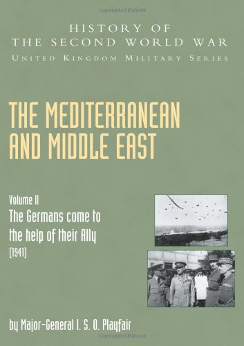 9781845740665: The Mediterranean and Middle East: Volume II The Germans Come to the Help of their Ally (1941): History of the Second World War: United Kingdom ... Ally