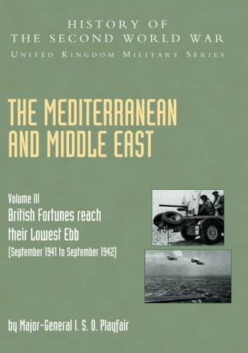 9781845740672: MEDITERRANEAN AND MIDDLE EAST VOLUME III (September 1941 to September 1942): British Fortunes reach their Lowest Ebb: HISTORY OF THE SECOND WORLD WAR: ... SERIES: OFFICIAL CAMPAIGN HISTORY (Volume 3)