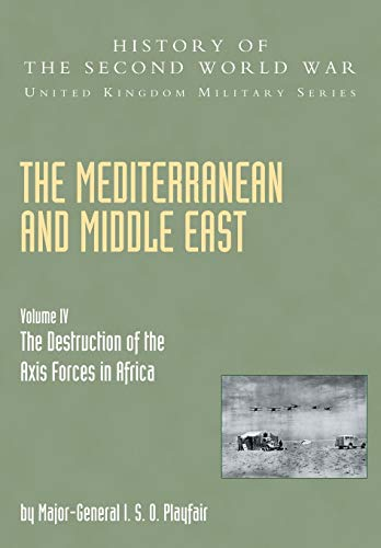 The Mediterranean and Middle East: The Destruction: I.S.O. Playfair, C.J.C.
