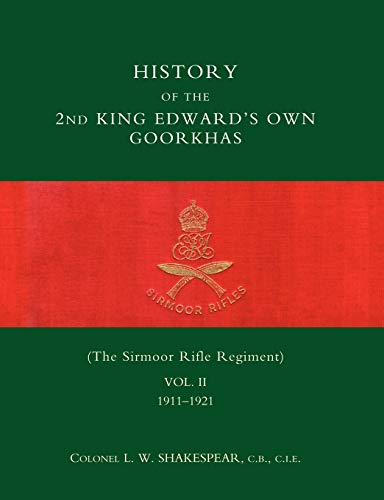 9781845740795: History of the 2nd King Edward's Own Goorkhas (The Sirmoor Rifle Regiment) Vol. II 1911-1921: History of the 2nd King Edward's Own Goorkhas (The Sirmoor Rifle Regiment) Vol. II 1911-1921