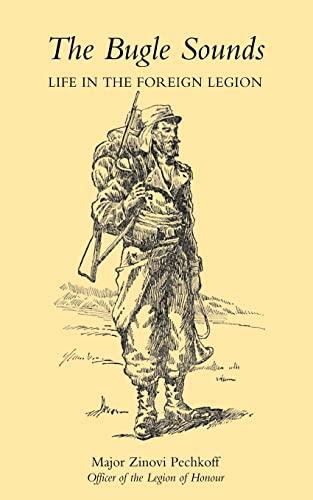 Bugle Sounds : Life In The Foreign Legion (1927): Pechkoff, Maj. Zinovi