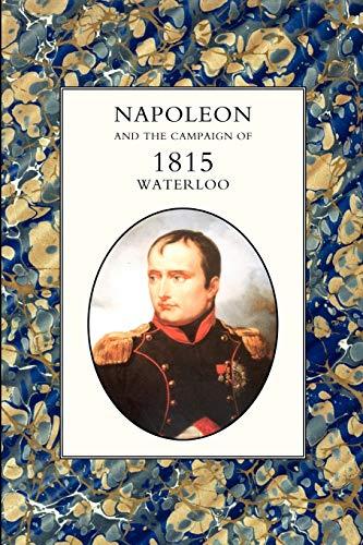 9781845741525: Napoleon And The Campaign Of 1815 : Waterloo: Napoleon And The Campaign Of 1815 : Waterloo