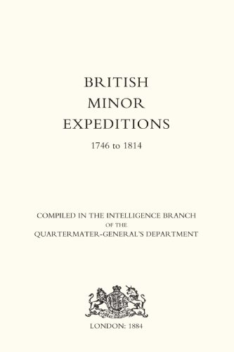 BRITISH MINOR EXPEDITIONS 1746 TO 1814. COMPILED IN THE INTELLEGENCE BRANCH OF THE ...