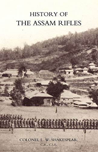 History of the Assam Rifles: L. W. Shakespear