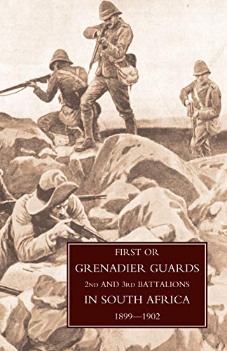 First or Grenadier Guards 2nd and 3rd Battalions in South Africa 1899-1902: F. Lloyd