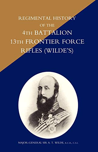9781845741976: REGIMENTAL HISTORY OF THE 4TH BATTALION 13TH FRONTIER FORCE RIFLES (WILDE'S)
