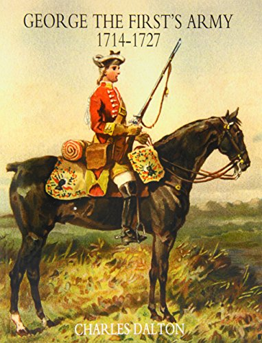 George the First's Army 1714-1727 (Paperback): Charles Dalton