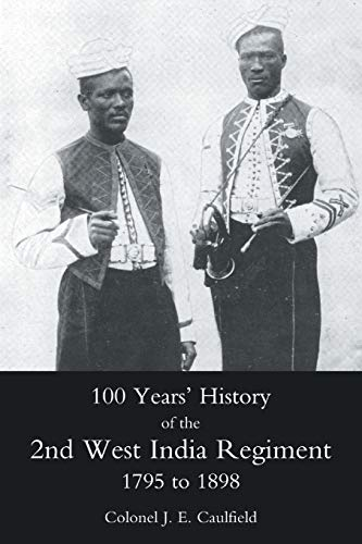 9781845743192: 100 Years' History of the 2ND West India Regiment 1795 to 1898: 50th or the Queens own Regiment