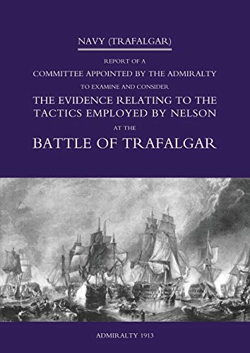 Navy (Trafalgar): Report of a Committee Appointed by the Admiralty to Examine & Consider the ...