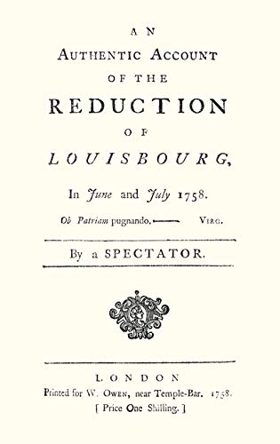 AN AUTHENTIC ACCOUNT OF THE REDUCTION OF LOUISBOURG, IN JUNE AND JULY 1758