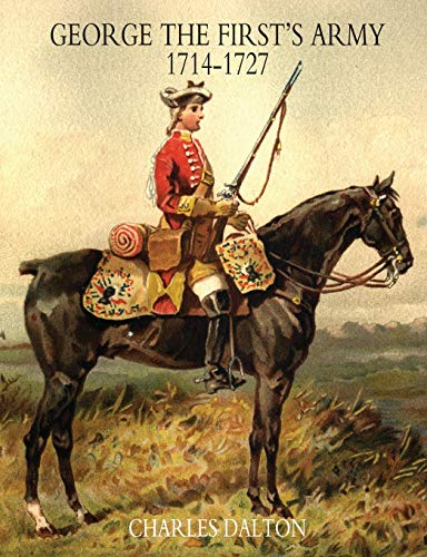 George the First's Army 1714-1727 Volume One: Dalton Charles