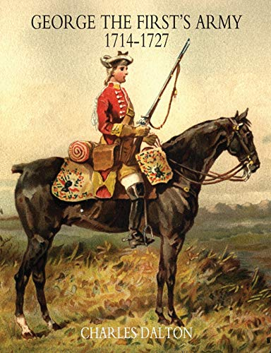 George the First s Army 1714-1727 Volume: Dalton Charles