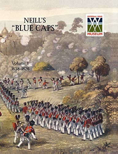 Neill's 'Blue Caps' Vol 1 1639-1826 (9781845744076) by H. C. Wylly; Wylly H. C. Colonel