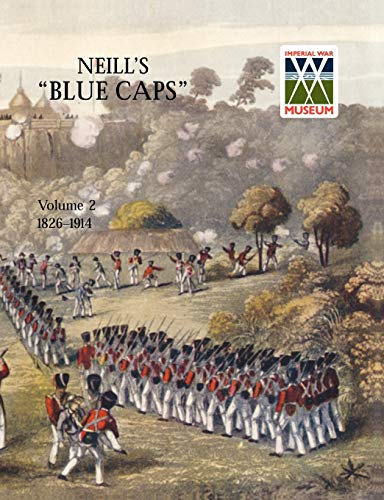 Neill's 'Blue Caps' Vol 2 1826-1914 (184574408X) by H. C. Wylly; Wylly H. C. Colonel
