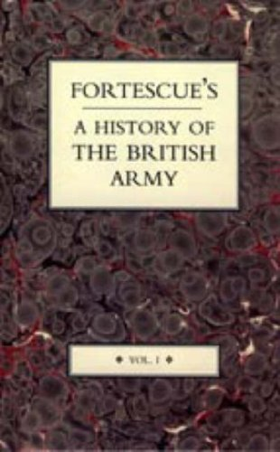 Fortescue's History of the British Army: Fortescue, J. W.
