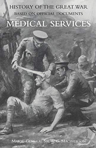 9781845747022: MEDICAL (CAMPAIGN) SERVICES VOL 4(OFFICIAL HISTORY OF THE GREAT WAR BASED ON OFFICIAL DOCUMENTS)
