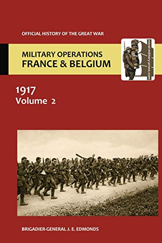 France and Belgium 1917. Vol II. Messines and Third Ypres Passchendaele. Official History of the ...