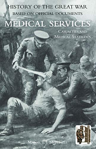 9781845747664: History of the Great War. Base on Official Documents: Medical Services. Casualties and Medical Statistics