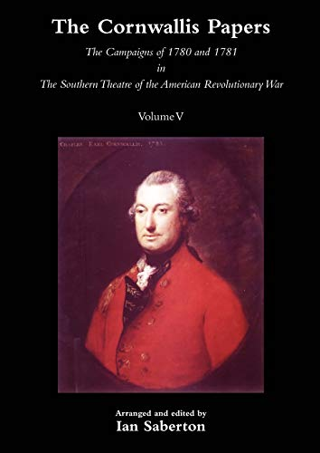 The Cornwallis Papers Vol 5 The Campaigns of 1780 and 1781 in The Southern Theatre of the American ...