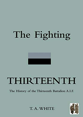 9781845747947: The Fighting Thirteenth: The History of the Thirteenth Battalion A.I.F.
