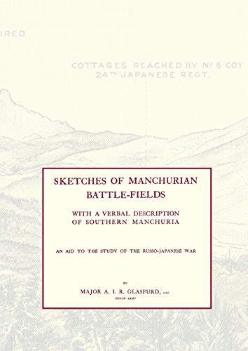 Sketches of Manchurian Battle-Fieldswith a Verbal Description of Southern Manchuria - An Aid to the...