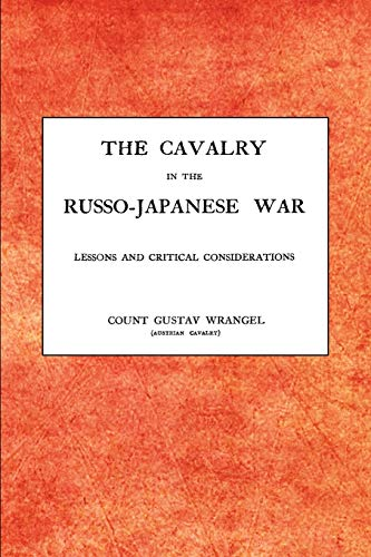 CAVALRY IN THE RUSSO-JAPANESE WARLessons and critical considerations: Gustav Wrangel Austrian ...