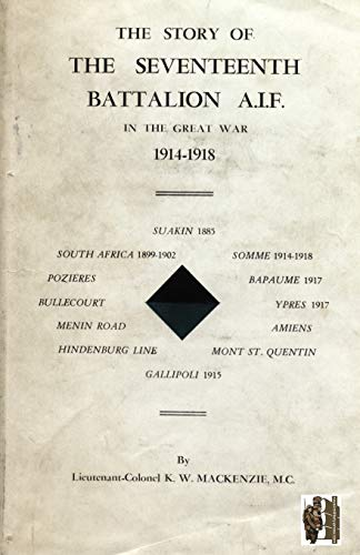 Story of the Seventeenth Battalion Aif in the Great War, 1914-1918: M. C. K. W. Mackenzie
