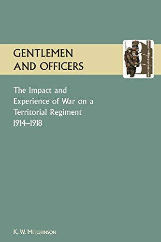 GENTLEMEN AND OFFICERS.The Impact and Experience of War on a Territorial Regiment 1914-1918.: ...