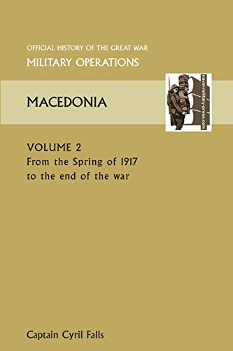 Macedonia Vol II. from the Spring of 1917 to the End of the War. Official History of the Great War ...