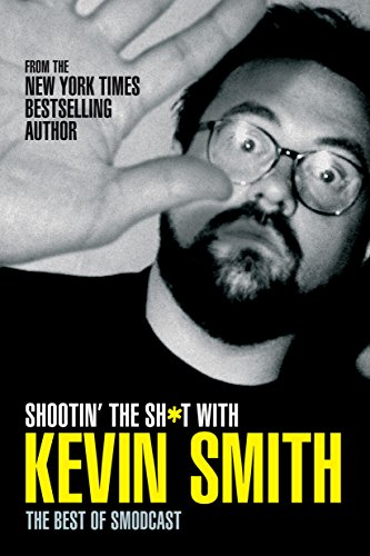 Shootin'the Sh*t with Kevin Smith: Smith, Kevin