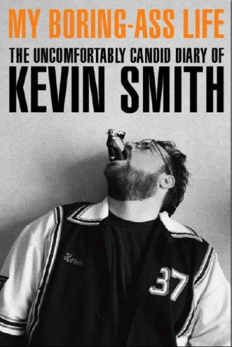 My Boring Ass Life: The Uncomfortably Candid Diary of Kevin Smith