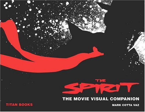 The Spirit: The Movie Visual Companion: Vaz, Mark Cotta and Frank Miller