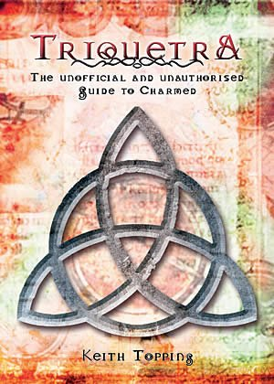 Triquetra: The Unofficial and Unauthorized Guide to Charmed (1845830024) by Topping, Keith