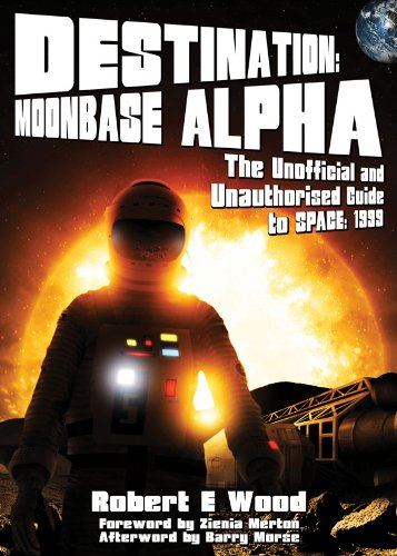 9781845830342: Destination: Moonbase Alpha: The Unofficial and Unauthorised Guide to Space: 1999