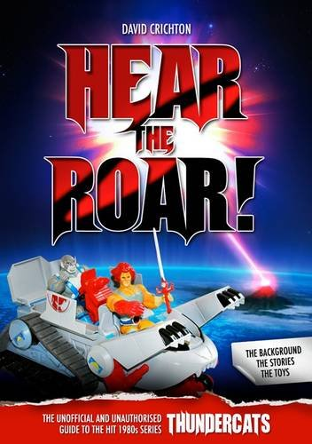 9781845830380: Hear the Roar! the Unofficial and Unauthorised Guide to the Hit 1980s Series Thundercats