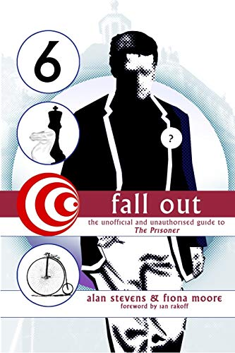 Fall Out: The Unofficial and Unathorised Guide to The Prisoner: Stevens, Alan; Moore, Fiona