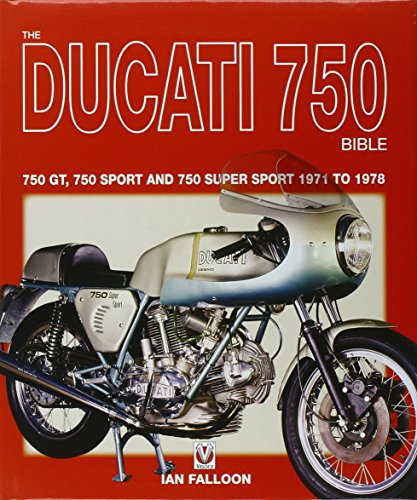 The Ducati 750 Bible: 750 GT, 750 Sport and 750 Super Sport 1971 to 1978.