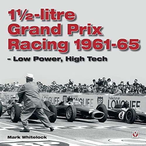 1 1/2-litre Grand Prix Racing: Low Power, High Tech.: Whitelock, Mark.