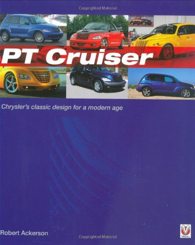 PT Cruiser: The book of Chrysler's classic design for a modern age: Ackerson, Robert