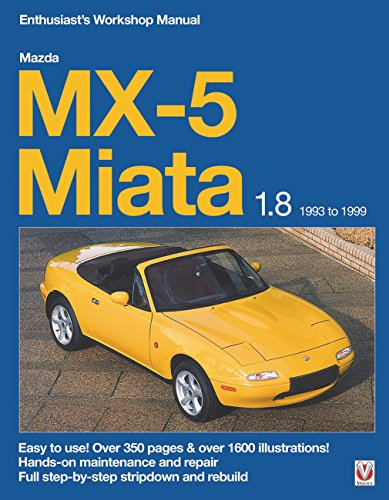 Mazda MX-5 Miata 1.8 1993 to 1999: Enthuasiast Workshop Manual (Enthusiast's Workshop Manual Series) (1845840909) by Rod Grainger