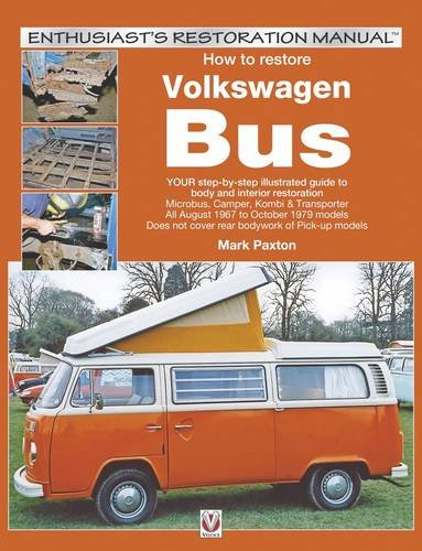 How to Restore Volkswagen (bay Window) Bus: Enthusiast's Restoration Manual: Mark Paxton
