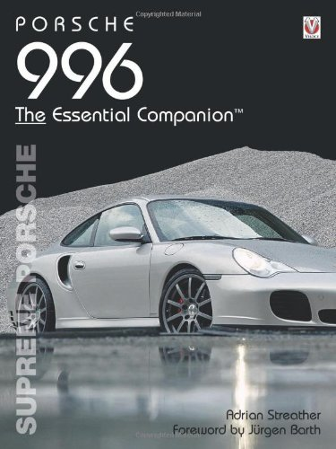 Porsche 996 The Essential Companion: Streather, Adrian